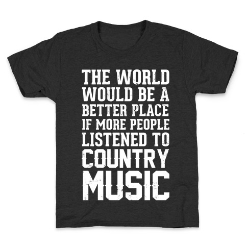 The World Would Be A Better PLace If More People Listened To Country Music Kids T-Shirt