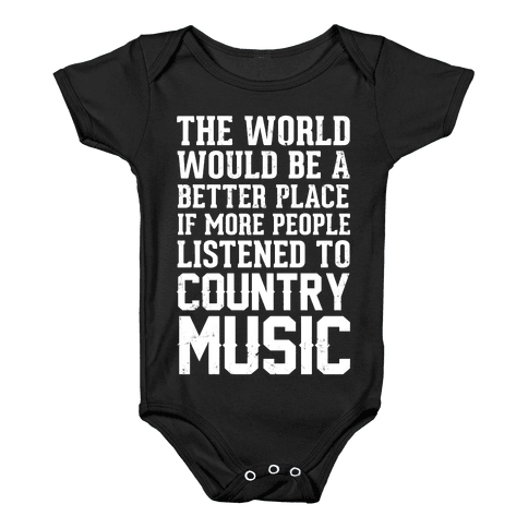 The World Would Be A Better PLace If More People Listened To Country Music Baby Onesy