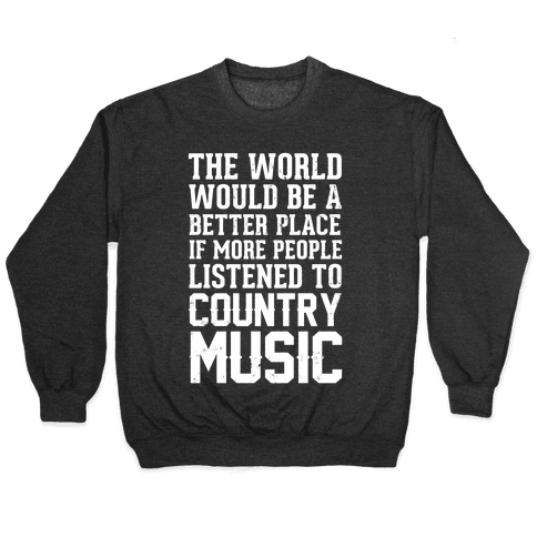 The World Would Be A Better PLace If More People Listened To Country Music Pullover