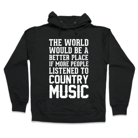 The World Would Be A Better PLace If More People Listened To Country Music Hooded Sweatshirt