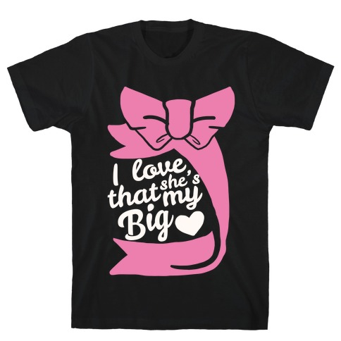 I Love She's My Sister (Big) T-Shirt