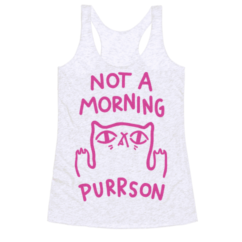 Not A Morning Purrson Racerback Tank Top