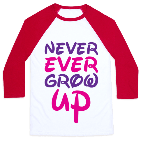 Never Ever Grow Up Baseball Tee