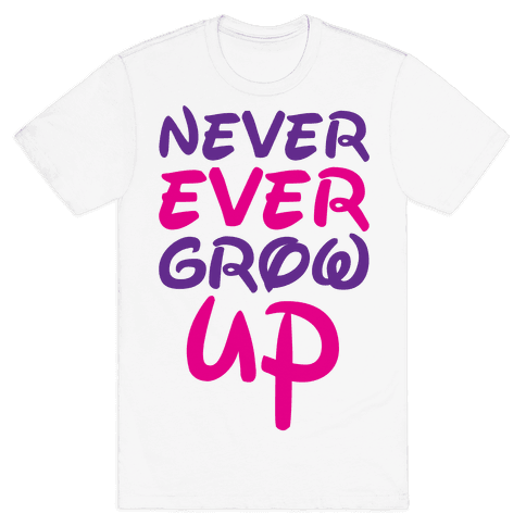 Never Ever Grow Up Mens T-Shirt