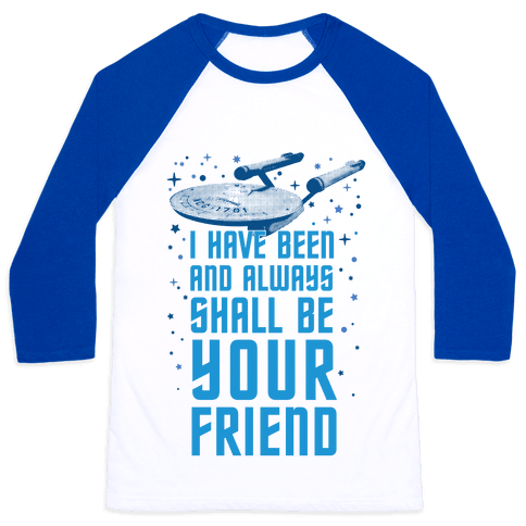 I Have Been And Always Shall Be Your Friend Baseball Tee