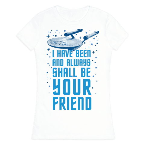 I Have Been And Always Shall Be Your Friend Womens T-Shirt