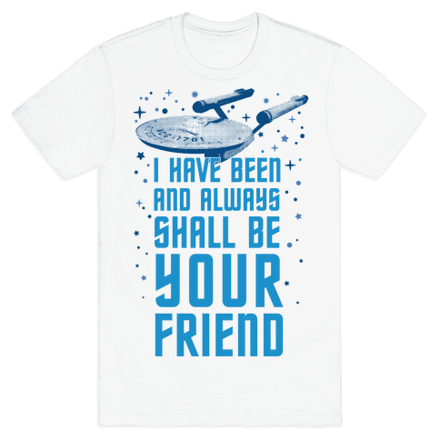 I Have Been And Always Shall Be Your Friend Mens T-Shirt