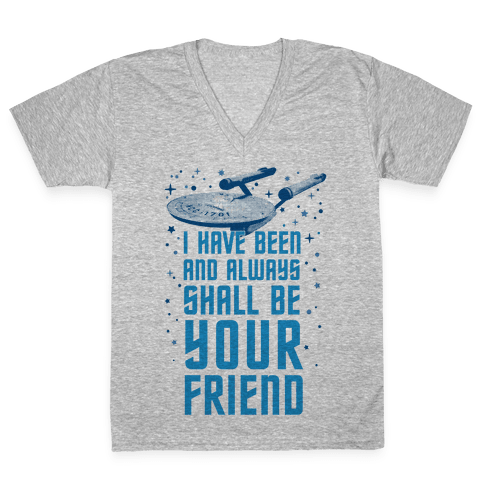 I Have Been And Always Shall Be Your Friend V-Neck Tee Shirt