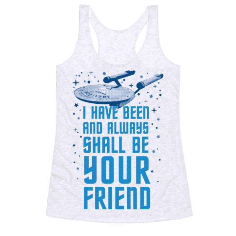 I Have Been And Always Shall Be Your Friend Racerback Tank Top