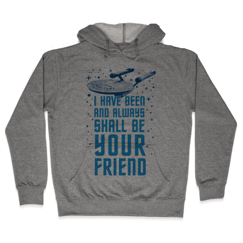 I Have Been And Always Shall Be Your Friend Hooded Sweatshirt