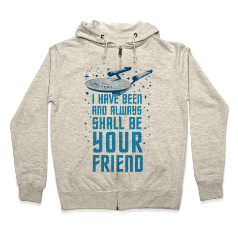 I Have Been And Always Shall Be Your Friend Zip Hoodie