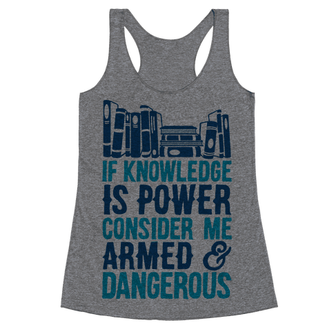 If Knowledge Is Power Consider Me Armed And Dangerous Racerback Tank Top