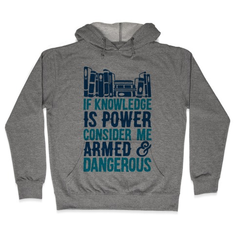 If Knowledge Is Power Consider Me Armed And Dangerous Hooded Sweatshirt