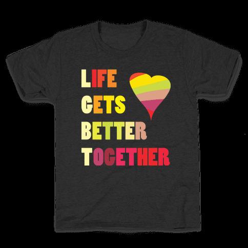 Life Gets Better Together Kids T-Shirt