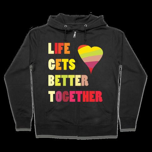 Life Gets Better Together Zip Hoodie
