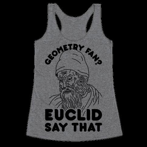 Geometry Fan? Euclid Say That Racerback Tank Top
