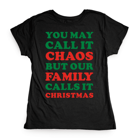You May Call It Chaos But Our Family Calls It Christmas Womens T-Shirt