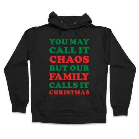 You May Call It Chaos But Our Family Calls It Christmas Hooded Sweatshirt