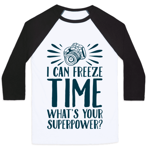 I Can Freeze Time. What's Your Superpower?  Baseball Tee