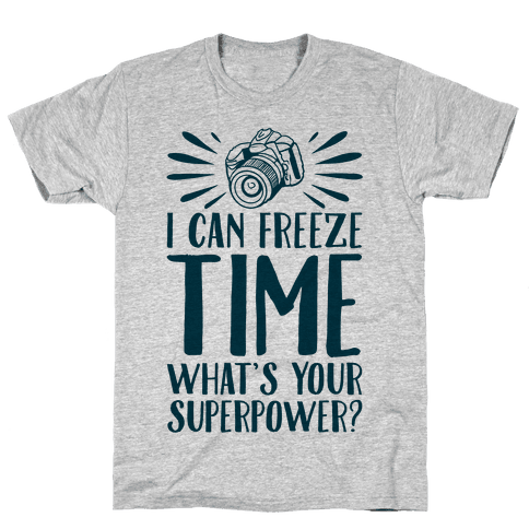 I Can Freeze Time. What's Your Superpower?  Mens T-Shirt