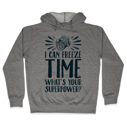 I Can Freeze Time. What's Your Superpower?  Hooded Sweatshirt