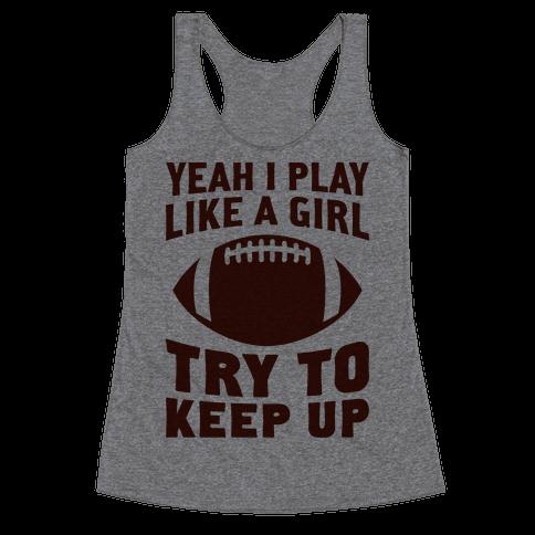 Yeah I Play Like A Girl (Football) Racerback Tank Top