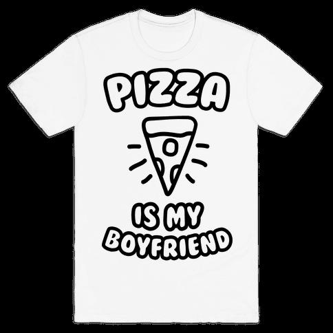 Pizza Is My Boyfriend Mens T-Shirt