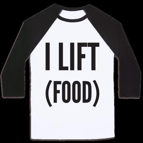 I Lift (Food) Baseball Tee
