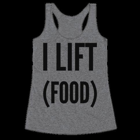 I Lift (Food) Racerback Tank Top