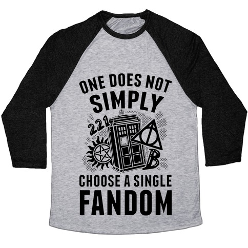 One Does Not Simply Choose A Single Fandom Baseball Tee