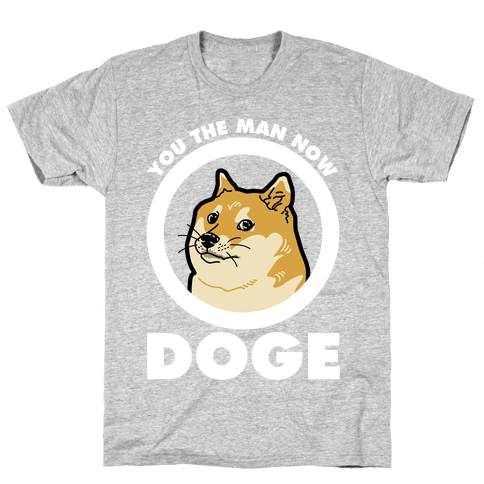 You the Man Now Doge Mens T-Shirt