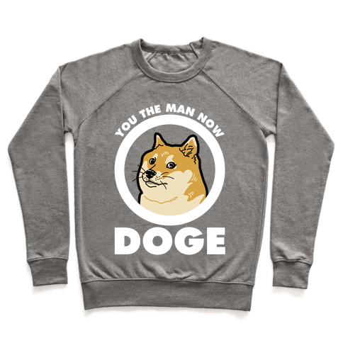 You the Man Now Doge Pullover