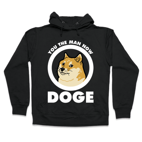 You the Man Now Doge Hooded Sweatshirt