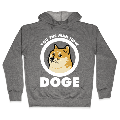 You the Man Now Doge Hooded Sweatshirt