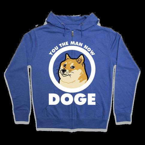 You the Man Now Doge Zip Hoodie