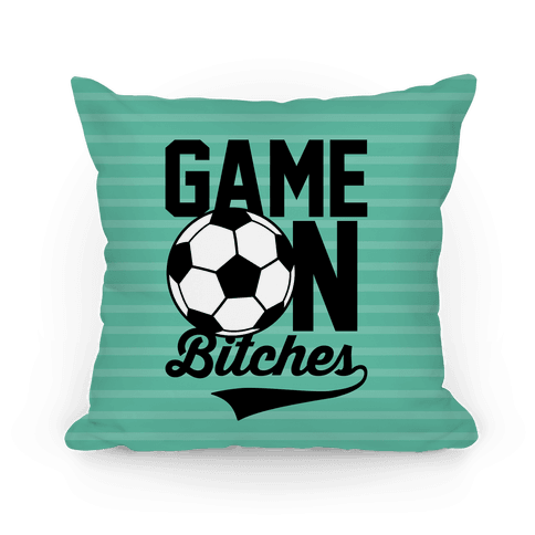 Game On Bitches Soccer Pillow