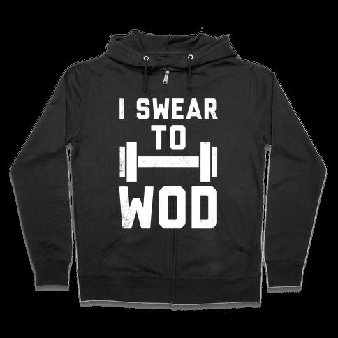 I Swear To WOD Zip Hoodie