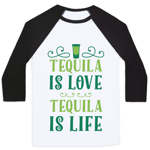 Tequila Is Love Tequila Is Life Baseball Tee