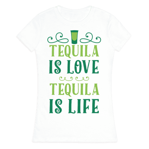 Tequila Is Love Tequila Is Life Womens T-Shirt