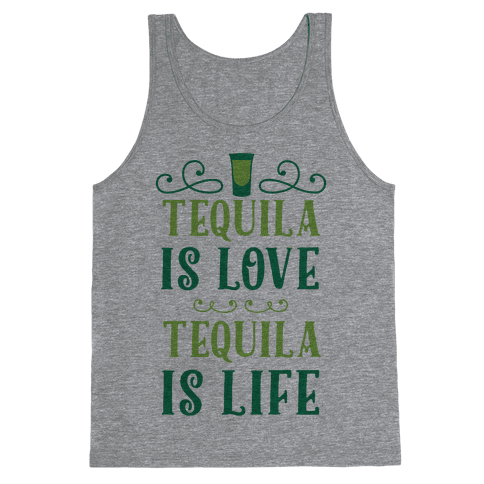 Tequila Is Love Tequila Is Life Tank Top