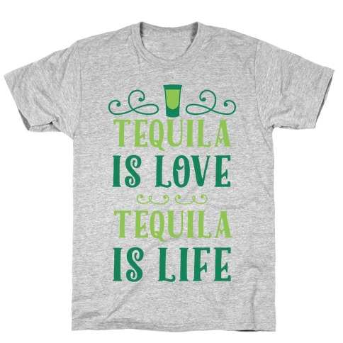Tequila Is Love Tequila Is Life T-Shirt