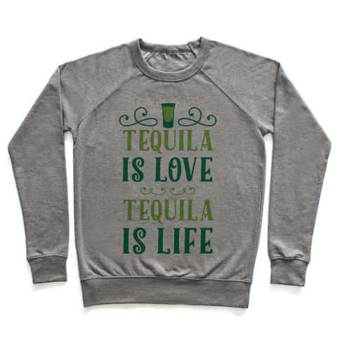 Tequila Is Love Tequila Is Life Pullover