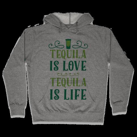 Tequila Is Love Tequila Is Life Hooded Sweatshirt