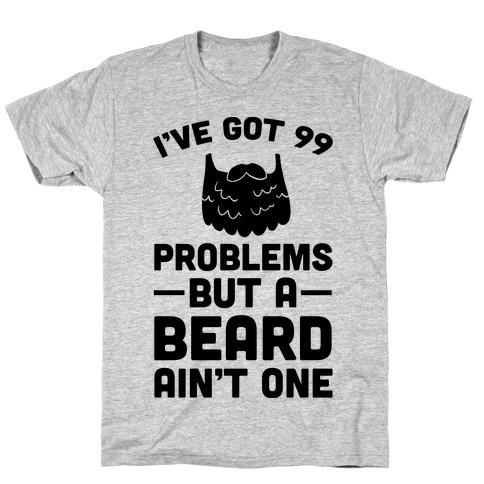 I've Got 99 Problems But A Beard Ain't One Mens T-Shirt