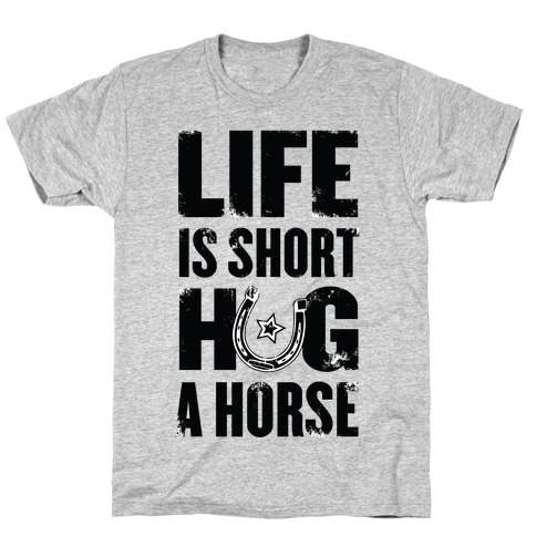 Life Is Short, Hug a Horse Mens T-Shirt