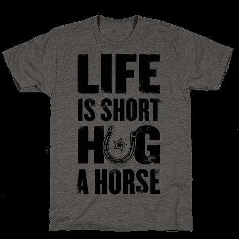 Life Is Short, Hug a Horse