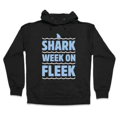 Shark Week On Fleek Hooded Sweatshirt