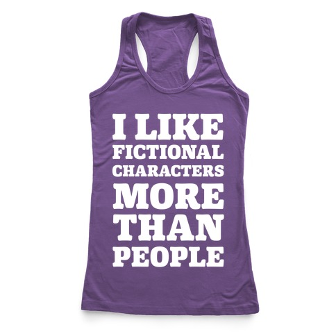 I Like Fictional Characters More Than People Racerback Tank Top
