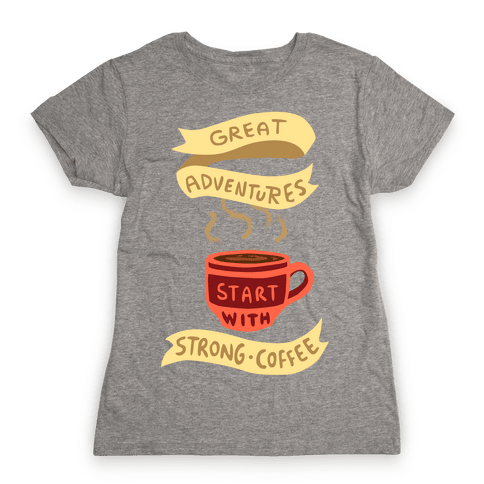Great Adventures & Strong Coffee Womens T-Shirt