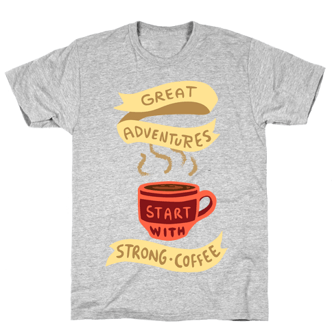 Great Adventures & Strong Coffee Mens T-Shirt